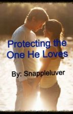 Protecting the One He Loves by snappleluver