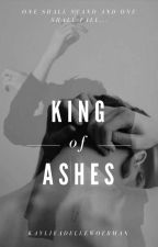 King Of Ashes || Mafia Queens Series: Book One by KaylieAdelleWoerman