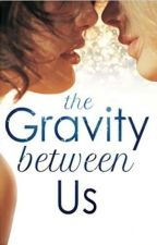 The Gravity Between Us by Xx__Euphoria__xX