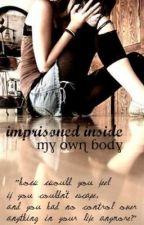 Imprisoned Inside My Own Body by DeadlyDarling