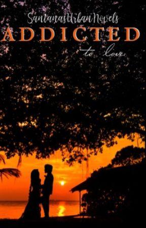 Addicted To Love | II by SantanasUrbanNovels