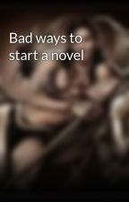 Bad ways to start a novel by Ctyolene