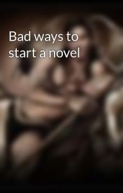 Bad ways to start a novel by Ctyolene