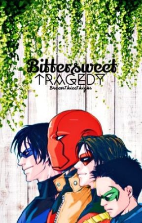 ❖ Bittersweet Tragedy ❖ || Batboys X Reader by BrucesThiccThighs