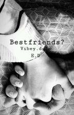 Bestfriends ? by vibeydols