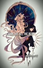 LEAVE OUT ALL THE REST by artemisa12