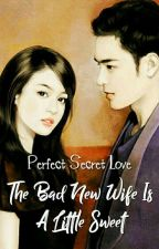 Perfect Secret Love: The Bad New Wife Is A Little Sweet by Padhana06