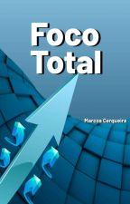 FOCO TOTAL 100 dicas de se manter no foco by MarcosCerqueiras