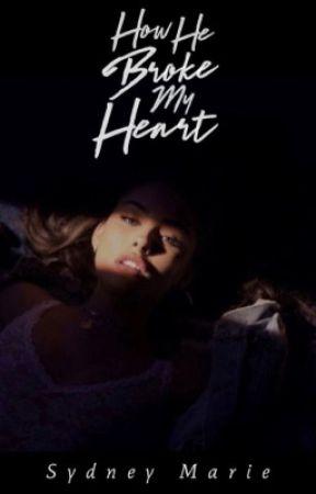 How He Broke My Heart by Sydney724