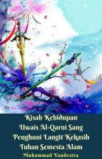 Kisah Kehidupan Uwais Al-Qarni Sang Penghuni Langit Kekasih Tuhan Semesta Alam by MuhammadVandestra