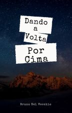 DANDO A VOLTA POR CIMA by BrunoDelVecchio