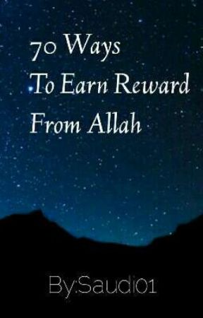 70 Ways To Earn Reward From Allah  by Saudah01