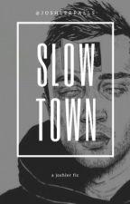 Slowtown (A Joshler Fanfic) by joshlerfalls