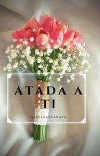 ATADA A TI by alejasantana96
