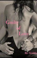 Guilty of Love by IrishEyez