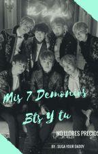 Mis 7 Demonios [BTS Y TU]  by SugaYourDaddy