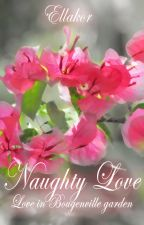 Naughty Love (Love In Bougenville Garden) [COMPLETED] by DeWarMan