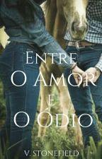 Entre o Amor e o Ódio (HIATUS) by VStonefield