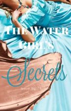 The Water Girl's Secrets by TRenee_Rodriguez