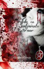 Perdido en el Sentimiento del Amor  by AlexisEmobloodyheart
