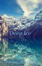 Deep Ice by Fantasy_Writer246