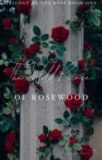 The Wild Rose Of Rosewood by awreggelsworth