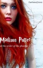 Madison Potter and the Order of the Phoenix by DamHunterofArtemis