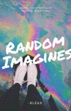 Random Imagines (Requests open) by jaedens_eggos