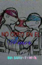 No Creo En El Amor by Sally_T_W_H