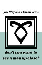 don't you want to see a man up close? → Simon Lewis & Jace Wayland by NiaTheFangirl