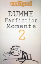Dumme Fanfiction Momente 2 by une_belle_History