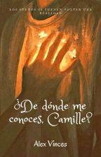 ¿De dónde me conoces, Camille?    2° Temporada  by teen_crazy