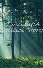 Twilight: A Bellice Story by VanillaTwist12