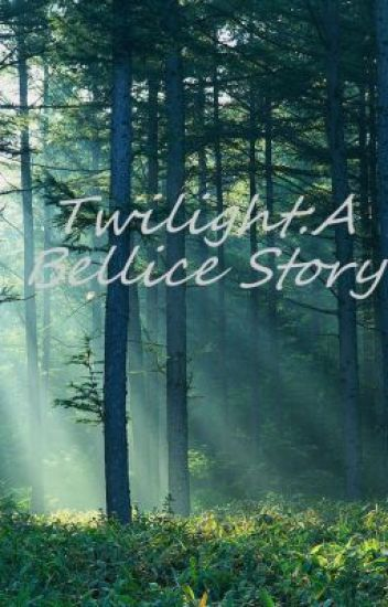 Twilight: A Bellice Story