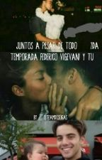 Juntos A Pesar De Todo (2da Y 3ra Temporada Federico Vigevani Y tu) by Elteamdosogas