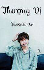 [TaeKook] Thượng vị by __ntl__