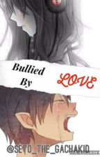 Bullied By Love by Seto_The_Sorcerer