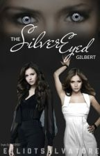 The Silver Eyed Gilbert (TVD FANFIC) ~Damon Salvatore~ by ElliotSalvatore