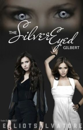 The Silver Eyed Gilbert (TVD FANFIC) ~Damon Salvatore~ by ElliotSalvatore