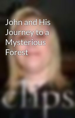 John and His Journey to a Mysterious Forest