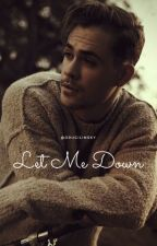 Let Me Down; Dacre Montgomery  by drugilinsky