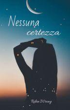 Nessuna certezza (Completa) by RobertinaGareri