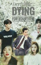 Invisible : Dying for Your Love by myfict