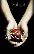 """[ZAWIESZONE]""""You're an angel"""" / Saga Zmierzch  by LeaveTheCity21"""