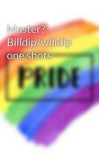 Master? Billdip/willdip one shots by Heartbeatfourlife
