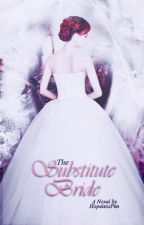 The Substitute Bride(AWESOMELY COMPLETED) by HopelessPen