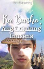 Ka Basho: Ang Lalaking Inusens(On-GOING) by AkoSiBasho