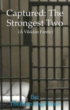 Captured: The Strongest Two (a Vikklan Fanfic) by TheRoarzingFlame