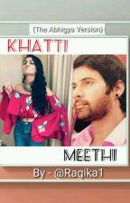 Khatti Meethi (Abhigya Version) ✔️ (Unedited)  by ragika1