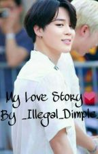 My Love Story❤ ~~ Park Jimin Ff  by _Illegal_Dimple_